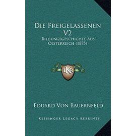 Die Freigelassenen V2: Bildungsgeschichte Aus Oesterreich (1875) - Unknown