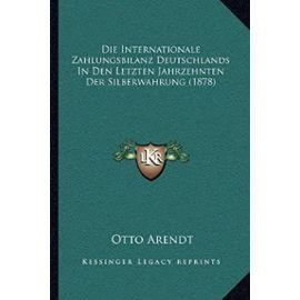 Die Internationale Zahlungsbilanz Deutschlands in Den Letzten Jahrzehnten Der Silberwahrung (1878) - Unknown