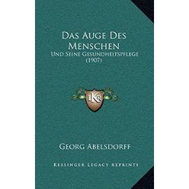 Das Auge Des Menschen: Und Seine Gesundheitspflege (1907) - Abelsdorff, Georg