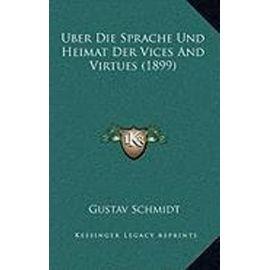 Uber Die Sprache Und Heimat Der Vices and Virtues (1899) - Unknown