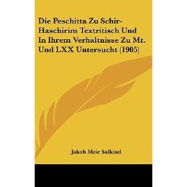 Die Peschitta Zu Schir-Haschirim Textritisch Und in Ihrem Verhaltnisse Zu Mt. Und LXX Untersucht (1905) - Unknown