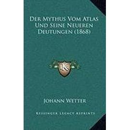 Der Mythus Vom Atlas Und Seine Neueren Deutungen (1868) - Unknown
