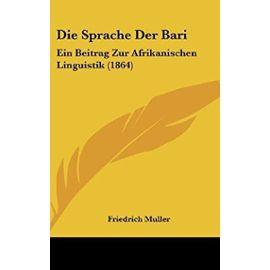 Die Sprache Der Bari: Ein Beitrag Zur Afrikanischen Linguistik (1864) - Unknown