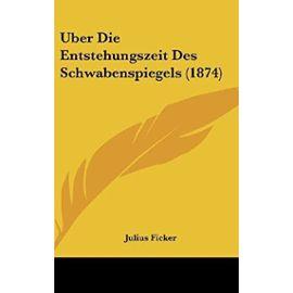 Uber Die Entstehungszeit Des Schwabenspiegels (1874) - Unknown