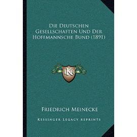 Die Deutschen Gesellschaften Und Der Hoffmannsche Bund (1891) - Friedrich Meinecke