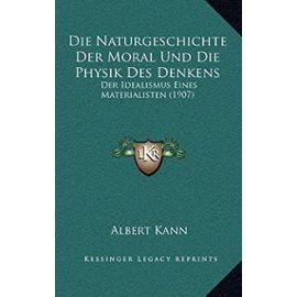 Die Naturgeschichte Der Moral Und Die Physik Des Denkens: Der Idealismus Eines Materialisten (1907) - Unknown