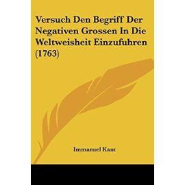 Versuch Den Begriff Der Negativen Grossen in Die Weltweisheit Einzufuhren (1763) - Immanuel Kant