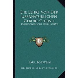 Die Lehre Von Der Bernaturlichen Geburt Christi: Christologische Studie (1896) - Unknown