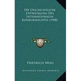 Die Geschichtliche Entwicklung Des Internationalen Konkursrechtes (1908) - Unknown