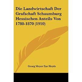 Die Landwirtschaft Der Grafschaft Schaumburg Hessischen Anteils Von 1780-1870 (1910) - Georg Meyer Zur Heyde