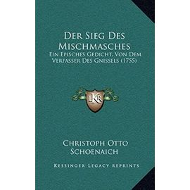 Der Sieg Des Mischmasches: Ein Episches Gedicht, Von Dem Verfasser Des Gnissels (1755) - Unknown