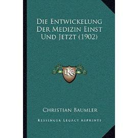 Die Entwickelung Der Medizin Einst Und Jetzt (1902) - Unknown