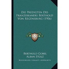 Die Predigten Des Franziskaners Berthold Von Regensburg (1906) - Alban Stolz