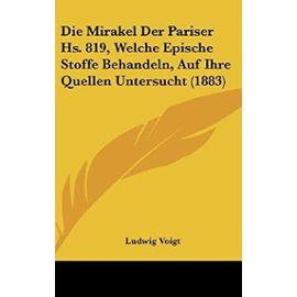 Die Mirakel Der Pariser HS. 819, Welche Epische Stoffe Behandeln, Auf Ihre Quellen Untersucht (1883) - Unknown