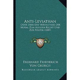 Anti-Leviathan: Oder Uber Das Verhaltniss Der Moral Zum Aussern Recht Und Zur Politik (1807) - Unknown