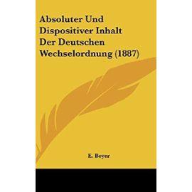 Absoluter Und Dispositiver Inhalt Der Deutschen Wechselordnung (1887) - Unknown