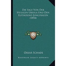 Die Sage Von Der Heiligen Ursula Und Den Elftausend Jungfrauen (1854) - Unknown