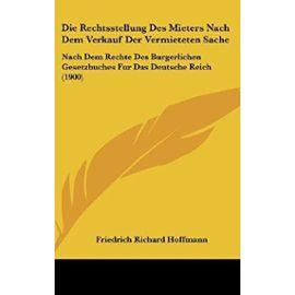 Die Rechtsstellung Des Mieters Nach Dem Verkauf Der Vermieteten Sache: Nach Dem Rechte Des Burgerlichen Gesetzbuches Fur Das Deutsche Reich (1900) - Friedrich Richard Hoffmann