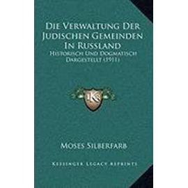 Die Verwaltung Der Judischen Gemeinden in Russland: Historisch Und Dogmatisch Dargestellt (1911) - Unknown
