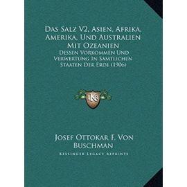 Das Salz V2, Asien, Afrika, Amerika, Und Australien Mit Ozeanien: Dessen Vorkommen Und Verwertung in Samtlichen Staaten Der Erde (1906) - Unknown