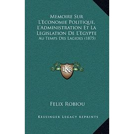 Memoire Sur L'Economie Politique, L'Administration Et La Legislation de L'Egypte: Au Temps Des Lagides (1875) - Unknown