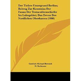 Der Tiefere Untergrund Berlins; Beitrag Zur Kenntniss Der Fauna Der Tentaculitenschiefer Im Lahngebiet; Das Devon Des Nordlichen Oberharzes (1900) - Unknown