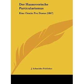 Der Hannoverische Particularismus: Eine Oratio Pro Domo (1867) - Unknown