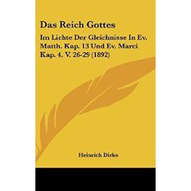 Das Reich Gottes: Im Lichte Der Gleichnisse in Ev. Matth. Kap. 13 Und Ev. Marci Kap. 4. V. 26-29 (1892) - Unknown