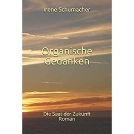 Organische Gedanken: Die Saat der Zukunft - Schumacher, Irene