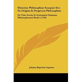 Historiae Philosophiae Synopsis Sive de Origina Et Progressu Philosophiae: de Vitis, Sectis, Et Systematis Omnium Philosophorum Book 4 (1728) - Unknown