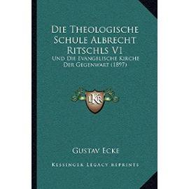 Die Theologische Schule Albrecht Ritschls V1: Und Die Evangelische Kirche Der Gegenwart (1897) - Unknown