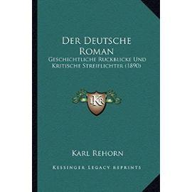 Der Deutsche Roman: Geschichtliche Ruckblicke Und Kritische Streiflichter (1890) - Unknown