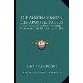 Die Anschauungen Des Apostels Paulus: Von Dem Religios-Sittlichen Charakter Des Heidentums (1888) - Christian Rogge