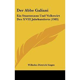 Der ABBE Galiani: Ein Staatsmann Und Volkswirt Des XVIII Jahrhunderts (1905) - Unknown