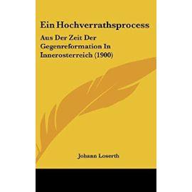 Ein Hochverrathsprocess: Aus Der Zeit Der Gegenreformation in Innerosterreich (1900) - Unknown