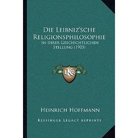 Die Leibniz'sche Religionsphilosophie: In Ihrer Geschichtlichen Stellung (1903) - Heinrich Hoffmann