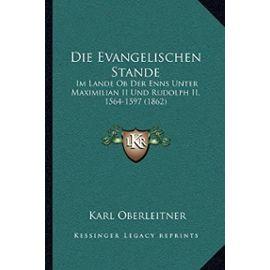 Die Evangelischen Stande: Im Lande OB Der Enns Unter Maximilian II Und Rudolph II, 1564-1597 (1862) - Unknown