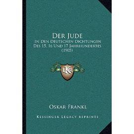 Der Jude: In Den Deutschen Dichtungen Des 15, 16 Und 17 Jahrhundertes (1905) - Oskar Frankl