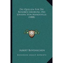 Die Quellen Fur Die Reisebeschreibung Des Johann Von Mandeville (1888) - Albert Bovenschen