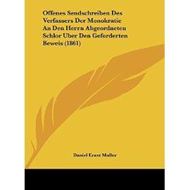 Offenes Sendschreiben Des Verfassers Der Monokratie an Den Herrn Abgeordneten Schlor Uber Den Geforderten Beweis (1861) - Unknown