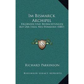 Im Bismarck Archipel: Erlebnisse Und Beobachtungen Auf Der Insel Neu Pommern (1887) - Unknown