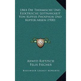 Uber Die Thermische Und Elektrische Leitfahigkeit Von Kupfer-Phosphor Und Kupfer-Arsen (1900) - Unknown