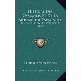 Histoire Des Osmanlis Et de La Monarchie Espagnole: Pendant Les XVI Et XVII Siecles (1839) - Unknown