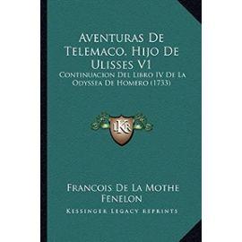 Aventuras de Telemaco, Hijo de Ulisses V1: Continuacion del Libro IV de La Odyssea de Homero (1733) - Unknown