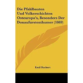 Die Pfahlbauten Und Volkerschichten Osteuropa's, Besonders Der Donaufurstenthumer (1869) - Unknown