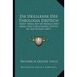Die Heilslehre Der Theologia Deutsch: Nebst Einem Auf Sie Bezuglichen Abriss Der Christlichen Mystik Bis Auf Luther (1857) - Unknown