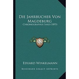Die Jahrbucher Von Magdeburg: Chronographus Saxo (1895) - Unknown