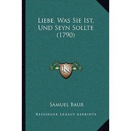 Liebe, Was Sie Ist, Und Seyn Sollte (1790) - Baur, Samuel