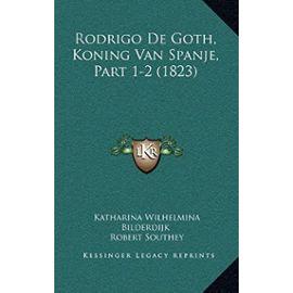 Rodrigo de Goth, Koning Van Spanje, Part 1-2 (1823) - Unknown