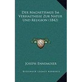 Der Magnetismus Im Verhaltnisse Zur Natur Und Religion (1842) - Unknown